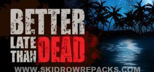 Better Late Than DEAD v0.11.4 Alpha Full Crack