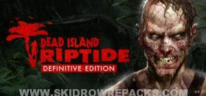 Dead Island Riptide Definitive Edition Full Version