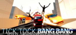 Tick Tock Bang Bang Full Version