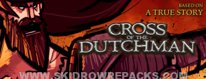 Cross of the Dutchman Full Version