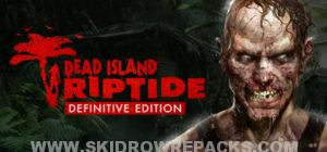 Dead Island Riptide Definitive Edition Full Version