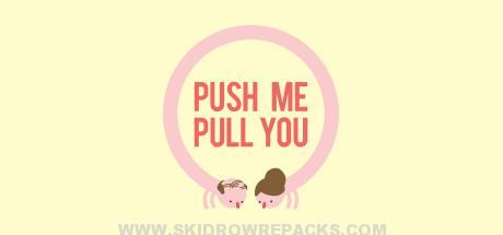 Push Me Pull You Full Version